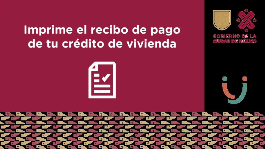 Imprime el recibo de pago de tu crédito de vivienda